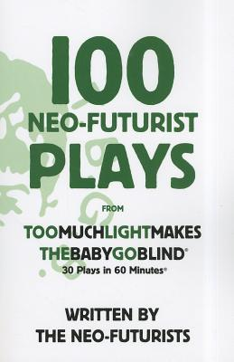 100 Neo-Futurist Plays By Neo-Futurists
