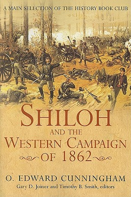 Shiloh and the Western Campaign of 1862 By Cunningham, O. Edward/ Joiner, Gary Dillard (EDT)/ Smith, Timothy B.